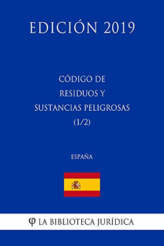 Código de Residuos y Sustancias Peligrosas (1/2) (España) (Edición 2019) por La Biblioteca Jurídica