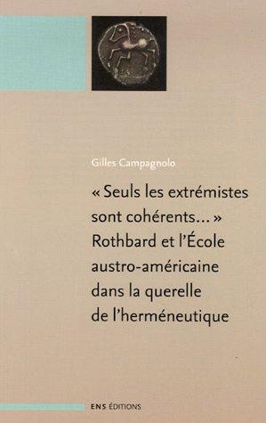 Seuls les extrémistes sont cohérents... : Rothbard et l'Ecole austro-américaine dans la querelle de l'herméneutique