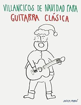 Villancicos de Navidad para Guitarra Clásica: Canciones en Partitura & Tablatura de [Marcó,