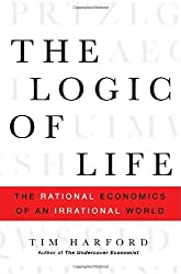 The Logic of Life: The Rational Economics of an Irrational World by Tim Harford (2008-01-15)