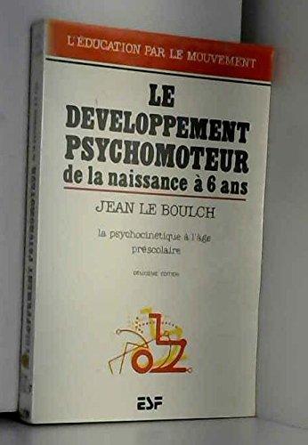 Le Développement psychomoteur de la naissance à 6 ans : Conséquences éducatives, la psychocinétique à l'âge préscolaire par Jean Le Boulch