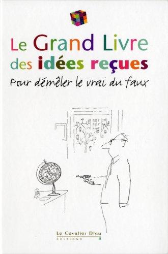 Le grand livre des idées reçues 2011