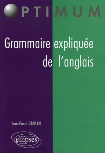 Grammaire expliquée de l'anglais par Jean-Pierre Gabilan