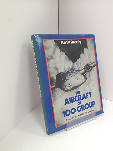 Aircraft of 100 Group: An Historian's and Modeller's Guide
