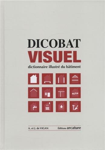 Dicobat visuel : Dictionnaire illustré du bâtiment