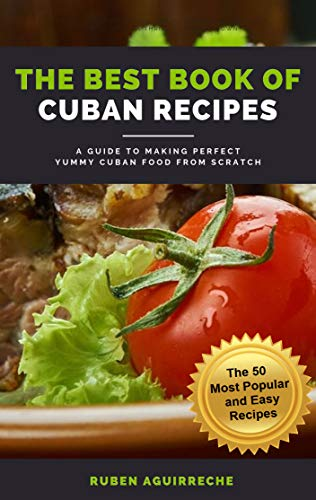 The Best Book of Cuban Recipes: a Guide to Making Perfect Yummy Cuban Food from Scratch - The 50 Most Popular and Easy Recipes (English Edition)