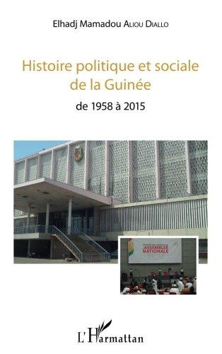 Histoire politique et sociale de la Guinée: De 1958 À 2015 par Elhadj Mamadou Aliou Diallo