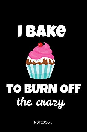 I Bake To Burn Off The Crazy Notebook: Liniertes Notizbuch - Backen Kuchen Cupcake Liebe Konditorei Bäcker Geschenk - Bäcker Kirsche
