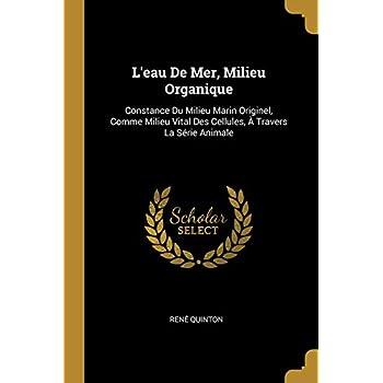L'Eau de Mer, Milieu Organique: Constance Du Milieu Marin Originel, Comme Milieu Vital Des Cellules, À Travers La Série Animale