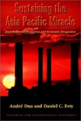 Sustaining the Asia Pacific Miracle: Environmental Protection and Economic Integration by Daniel C. Esty (1997-10-03)