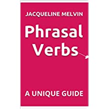 PHRASAL VERBS: A UNIQUE GUIDE (English Edition)