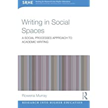 [Writing in Social Spaces: A social processes approach to academic writing (Research into Higher Education)] [By: Murray, Rowena] [August, 2014]