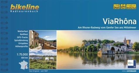 Via Rhôna: Am Rhone-Radweg vom Genfer See ans Mittelmeer. 673 km (Bikeline Radtourenbücher)