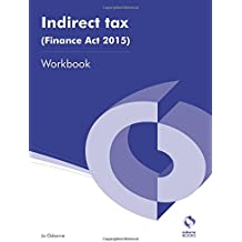 Indirect Tax (Finance Act 2015) Workbook (AAT Accounting - Level 3 Diploma in Accounting)