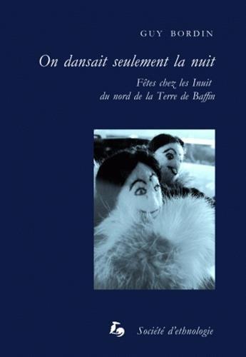 On Dansait Seulement la Nuit. Fetes Chez les Inuit du Nord de la Terr E de Baffin de Guy Bordin (16 janvier 2012) Broch