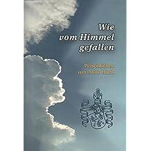 Wie vom Himmel gefallen: Persönliches von Alois Hartl