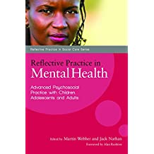 Reflective Practice in Mental Health: Advanced Psychosocial Practice with Children, Adolescents and Adults (Reflective Practice in Social Care)