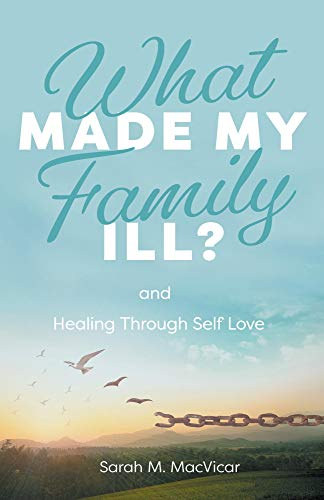 What Made My Family Ill?: And Healing Through Self Love (English Edition)