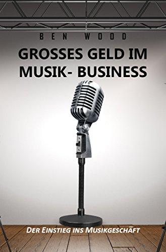 Grosses Geld im Musik Business: Der Einstieg ins Musikgeschäft