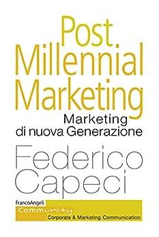 Post  Millennial Marketing: Marketing di nuova Generazione di [Capeci, Federico]