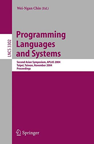 Programming Languages and Systems: Second Asian Symposium, APLAS 2004, Taipei, Taiwan, November 4-6, 2004. Proceedings (Lecture Notes in Computer Science)