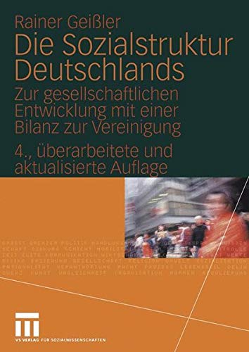 Die Sozialstruktur Deutschlands. Zur gesellschaftlichen Entwicklung mit einer Bilanz zur Vereinigung