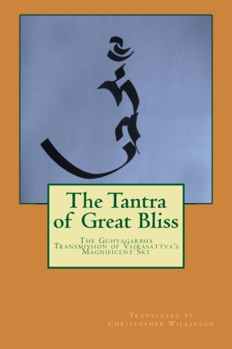 The Tantra of Great Bliss: The Guhyagarbha Transmission of Vajrasattva's Magnificent Sky por Christopher Wilkinson