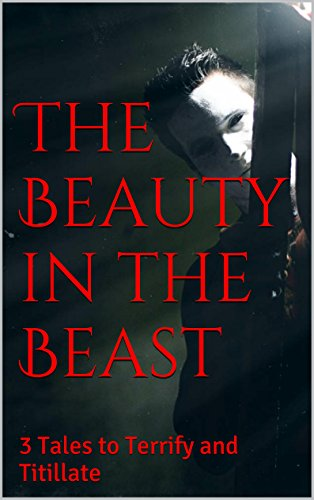 ec579081eba The Beauty in the Beast  3 Tales to Terrify and Titillate