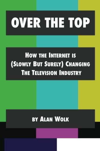 over-the-top-how-the-internet-is-slowly-but-surely-changing-the-television-industry