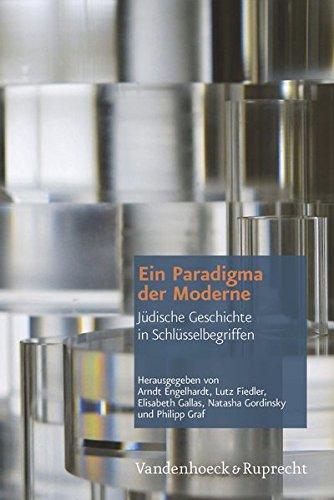 Ein Paradigma der Moderne: Jüdische Geschichte in Schlüsselbegriffen. Festschrift für Dan Diner zum 70. Geburtstag