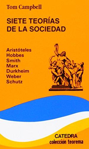 Siete teorías de la sociedad: Aristóteles, Hobbes, Smith, Marx, Durkheim, Weber, Schutz, (Teorema. Serie Menor)