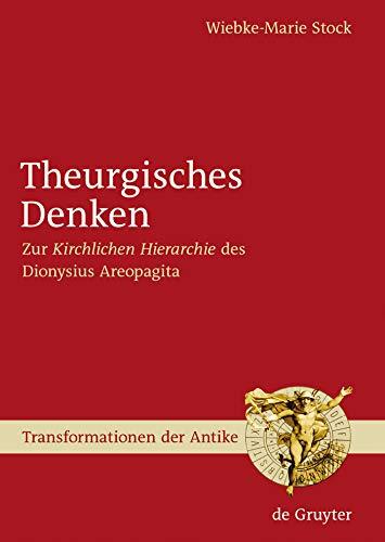"""Theurgisches Denken: Zur """"Kirchlichen Hierarchie"""" des Dionysius Areopagita (Transformationen der Antike 4)"""