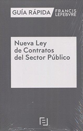 Guía Rápida Nueva Ley de Contratos del Sector Público: Guía Rápida Francis Lefebvre