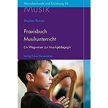 Praxisbuch Musikunterricht: Ein Wegweiser zur Musikpädagogik an Waldorfschulen. (Menschenkunde und Erziehung)
