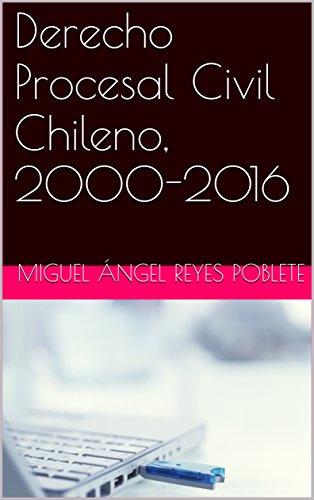 Derecho Procesal Civil Chileno, 2000-2016 por Miguel Ángel  Reyes Poblete