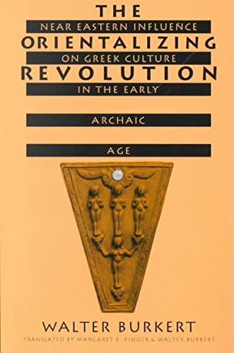 [The Orientalizing Revolution: Near Eastern Influence on Greek Culture in the Early Archaic Age] (By: Walter Burkert) [published: August, 1998]