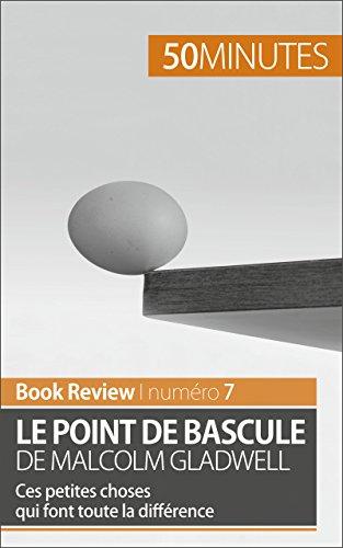 Le point de bascule de Malcolm Gladwell: Ces petites choses qui font toute la diffrence (Book Review t. 7)