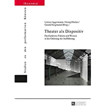 Theater als Dispositiv: Dysfunktion, Fiktion und Wissen in der Ordnung der Aufführung (Theaomai – Studien zu den performativen Künsten)