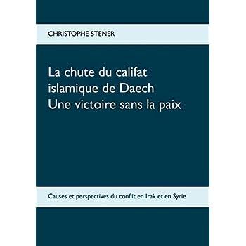 La chute du califat islamique de Daech : Une victoire sans la paix