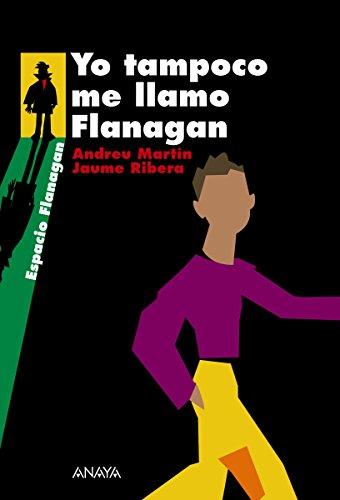 Yo tampoco me llamo Flanagan (Literatura Juvenil (A Partir De 12 Años) - Flanagan) por Andreu Martín
