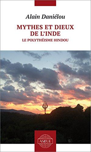 Mythes et dieux de l'Inde. Le polythéisme hindou par Alain Daniélou