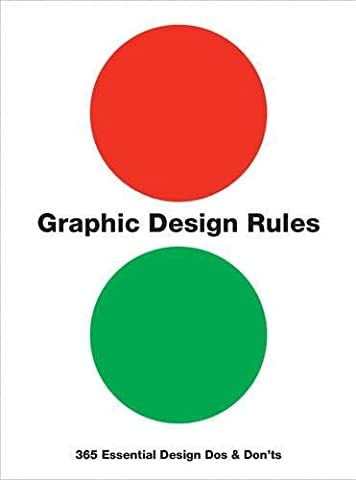 Graphic Design Rules: 365 Essential Design Dos and Don'ts