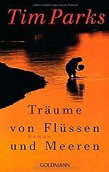 Träume von Flüssen und Meeren: Roman