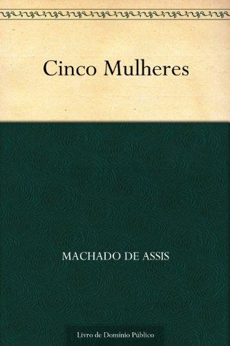 Cinco Mulheres (Portuguese Edition) por Machado de Assis