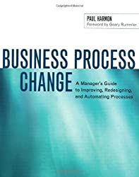 Business Process Change: A Manager's Guide to Improving, Redesigning, and Automating Processes (The Morgan Kaufmann Series in Data Management Systems) 1st edition by Harmon, Paul (2003) Paperback