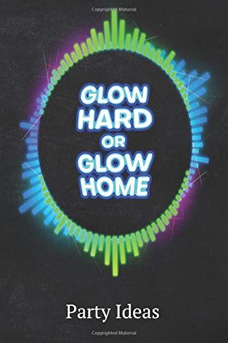 Glow Hard Or Glow Home Party Ideas: Blank Lined 6X9 Journal Paper For Diary Composition (Goody Bag-ideen Für Halloween)
