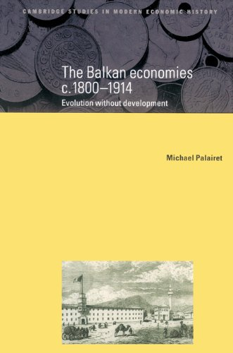 The Balkan Economies C.1800 1914: Evolution Without Development (Cambridge Studies in Modern Economic History)