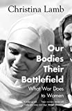 Our Bodies, Their Battlefield: What War Does to Women