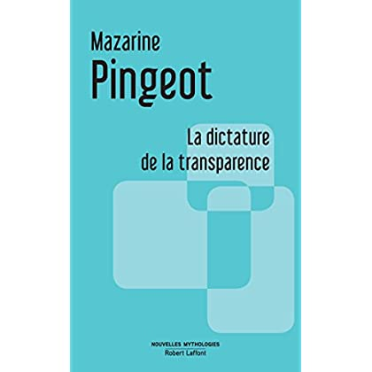 La Dictature de la transparence (NLE MYTHOLOGIES)