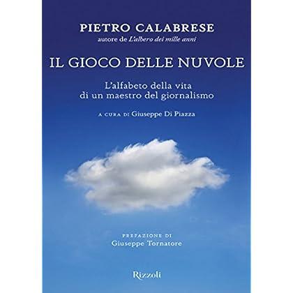 Il Gioco Delle Nuvole: L'alfabeto Della Vita Di Un Maestro Del Giornalismo